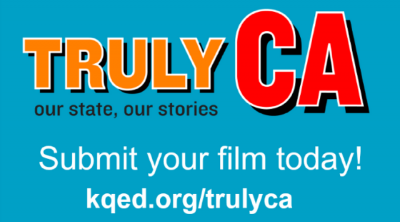CALL FOR FILMMAKERS - Truly CA: Our State, Our Stories