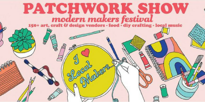 VENDOR OPPORTUNITY: Patchwork Show - Modern Makers Festival