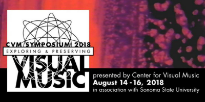 CVM Symposium 2018 Exploring & Preserving Visual Music August 14-16, 2018