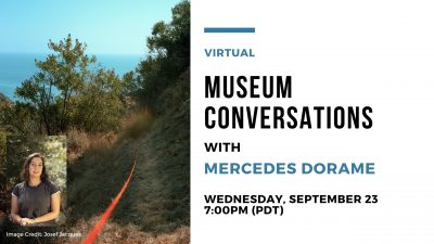 (Virtual) Museum Conversations with Artist Mercedes Dorame