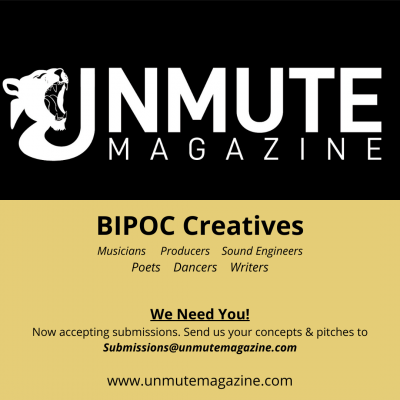 Call for BIPOC Creatives - Submissions for Unmute Magazine