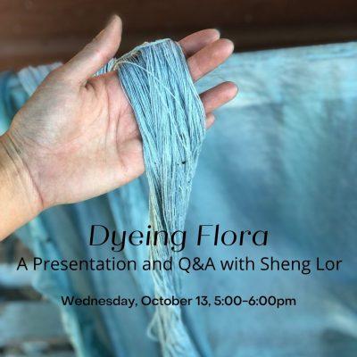 Dyeing Flora: A Presentation with Fiber Artist Sheng Lor